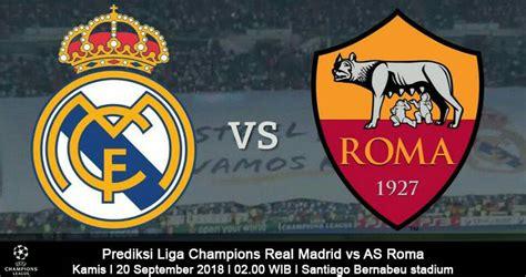 Prediksi Liga Champions Real Madrid vs Roma 20 September 2018