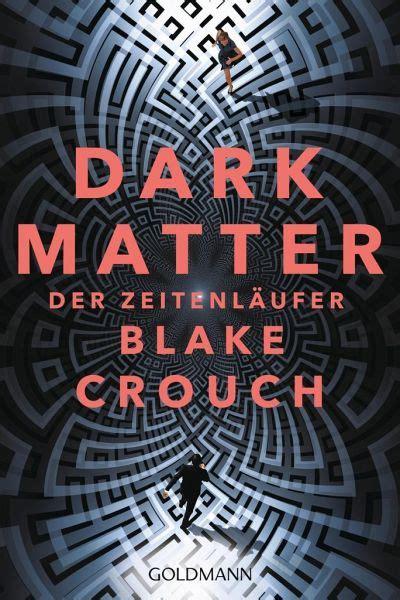 dark matter der zeitenlaeufer von blake crouch als