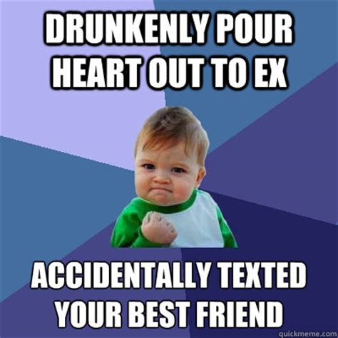 Accidentally Meme - drunkenly pour heart out to ex accidentally texted your best friend success kid quickmeme