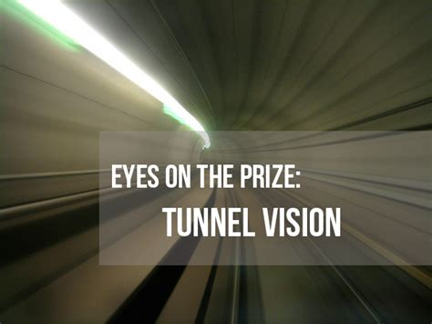 eyes   prize keeping  tunnel vision focus