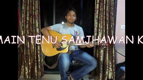 Main Tenu Samjhawan Ki Guitar Cover Tutorial By Suraj
