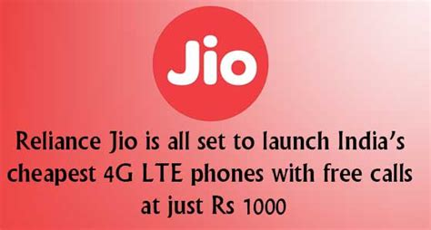 reliance jio is all set to launch india s cheapest 4g lte phones with free calls at just rs 1000