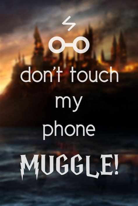 don t touch my phone wallpaper harry potter quot don t touch my phone muggle quot phone wallpaper