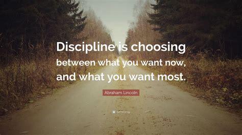 abraham lincoln quote discipline  choosing