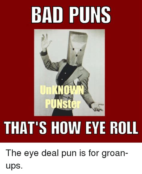 Pun Meme - bad puns unkno punst that s how eye roll the eye deal pun is for groan ups meme on sizzle