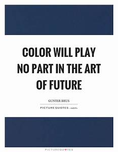 Color will play... Colorful Future Quotes