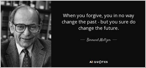 bernard meltzer quote   forgive