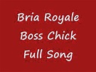 Bria Royale Boss Chick Full Song - YouTube