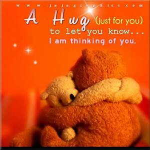 A hug just for you to let you know I am thinking of you ...