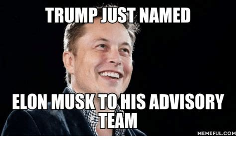 Elon Musk Memes - trump just named elon musk to his advisory team memeful