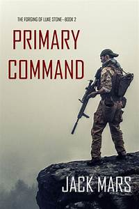 Primary Command  The Forging Of Luke Stone U2014book  2  An