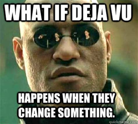 Deja Vu Memes - what if i told you meme ilker what if i told you meme that i only memes