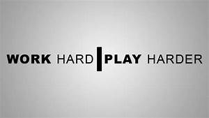 Work Hard Play Harder Quotes. QuotesGram