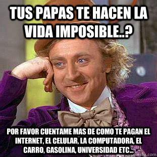 Por Favor Meme - tus papas te hacen la vida imposible por favor cuentame mas de como te pagan el internet el