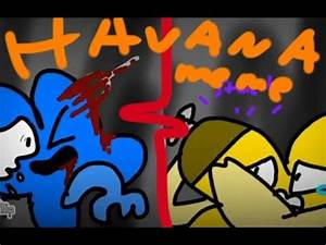 Havana - Meme   Ft  Bfb Four And X   Warning  Edgy