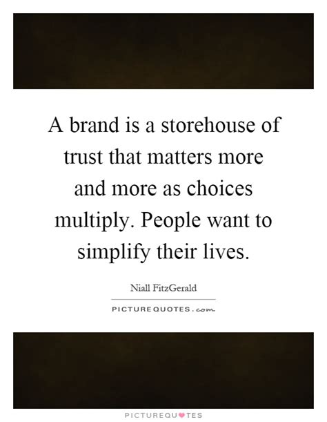 A Brand Is A Storehouse Of Trust That Matters More And More As  Picture Quotes