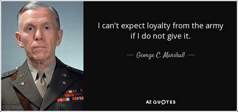george  marshall quote   expect loyalty