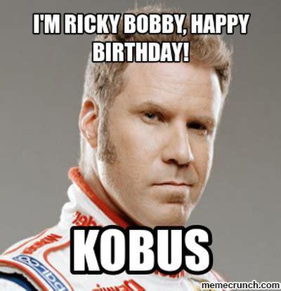 Ricky Bobby Meme - i m ricky bobby happy birthday