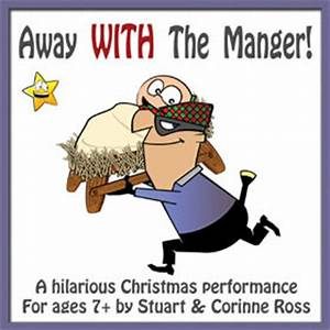 Away WITH The Manger A ical Christmas Musical Play for