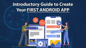 Introductory Guide To Create Your First Android App With