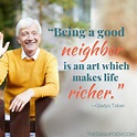 Being a good neighbor is an art which makes life richer ...