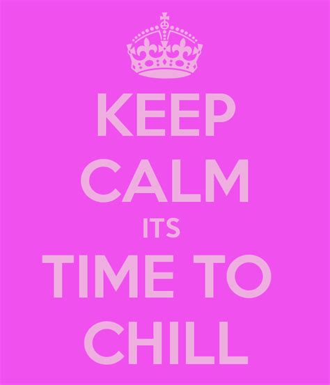 Keep Calm Its Time To Chill Poster  Ellen  Keep Calmomatic