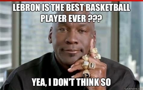Player Memes - lebron is the best basketball player ever yea i don t think so relatively successful