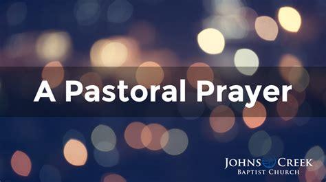 pastoral prayer johns creek baptist church