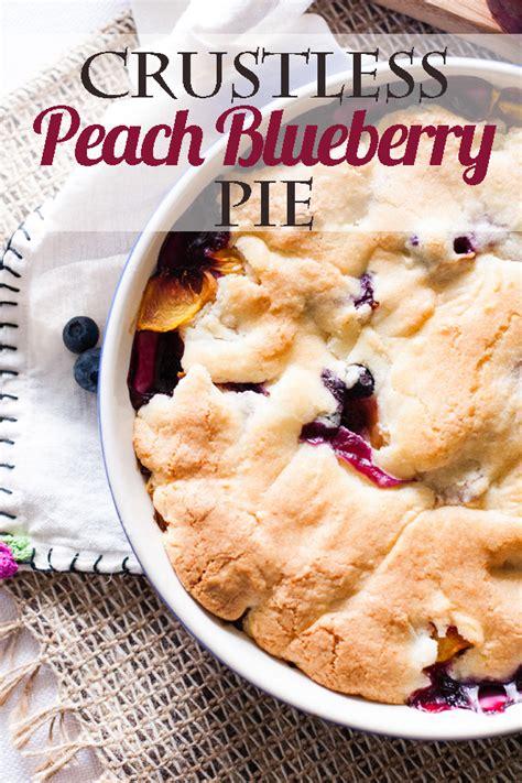 crustless peach blueberry pie beautiful life  home
