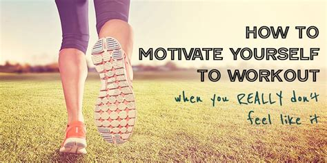 How to motivate yourself to workout when you really don't ...
