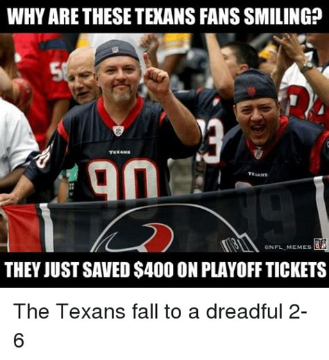 Texans Memes - why are these texans fans smiling teans gnfl memes they just saved 400 on playoff tickets the