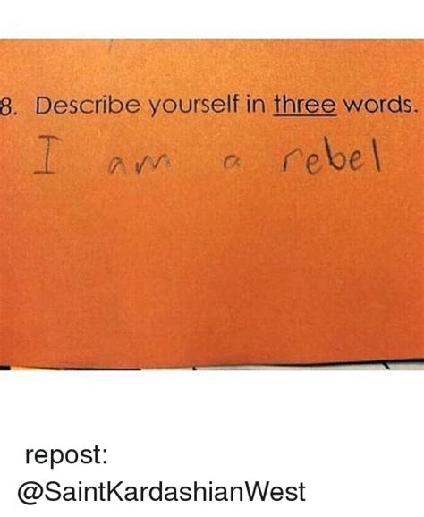 8 describe yourself in three words i am a rebel repost