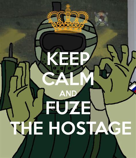 Fuze Memes - keep calm and fuze the hostage poster david keep calm o matic