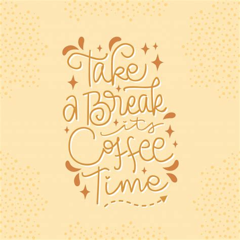 The smell of coffee is rich, seductive. Premium Vector | Take a break its coffee time lettering motivational quote