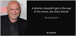 Frank Darabont quote: A director shouldn't get in the way ...