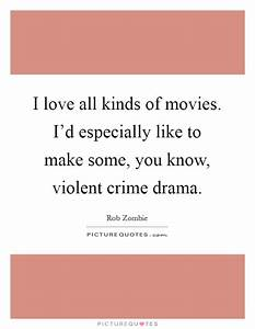 I love all kinds of movies. I'd especially like to make ...