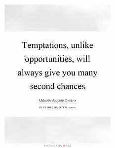 Temptations, un... Temptation Opportunity Quotes