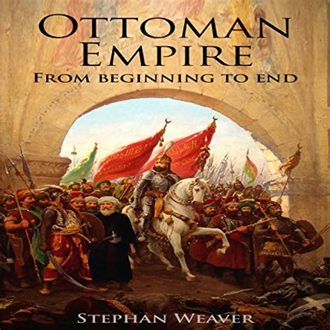 Ottoman Empire History Summary - the ottoman empire from beginning to end audiobook