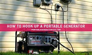 How To Hook Up A Portable Generator To Your Home