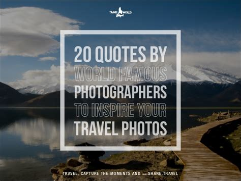 memorable quotes  world famous photographers