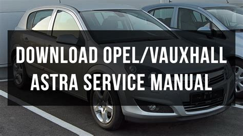 Opel / Vauxhall Astra Service And Repair Manual Free
