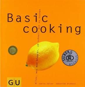 Alles Was Man Braucht : basic cooking alles was man braucht um schnell gut zu kochen von sabine s lzer ~ Indierocktalk.com Haus und Dekorationen
