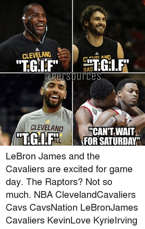 Cavs Memes - cleveland tgif cleveland bas can t wait for saturday lebron james and the cavaliers are excited