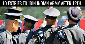 10 Entries In 2018 To Join Indian Army After 12th