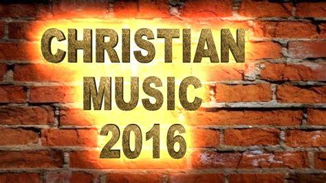 Youtube Christian Music 2016 Christian Music Contemporary