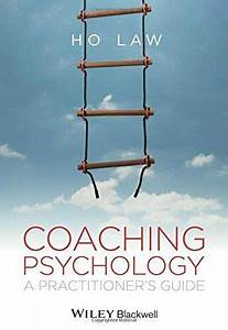 Coaching Psychology  A Practitioner U0026 39 S Guide  Law
