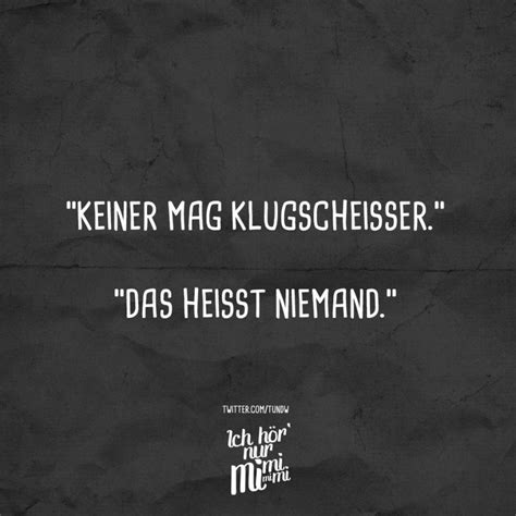 """""""Keiner mag Klugscheisser."""" """"Das heisst niemand."""" - VISUAL"""