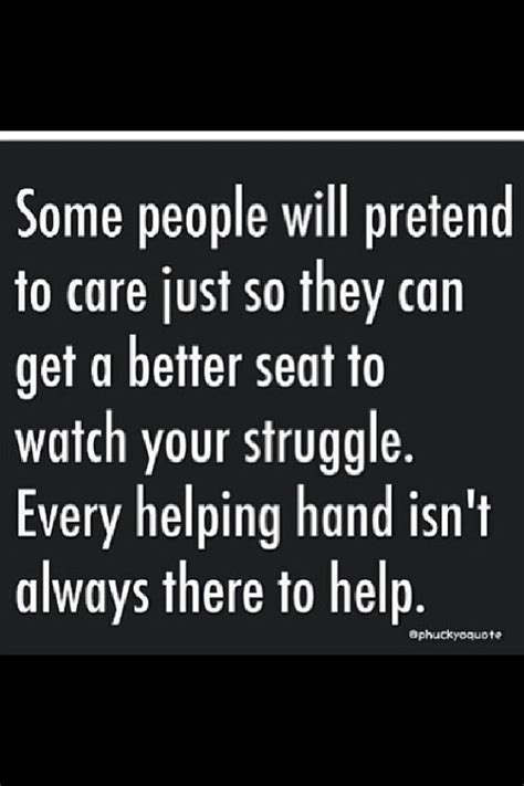 Someone Is There To Help You by Some Will Pretend To Care Just So They Can Get A