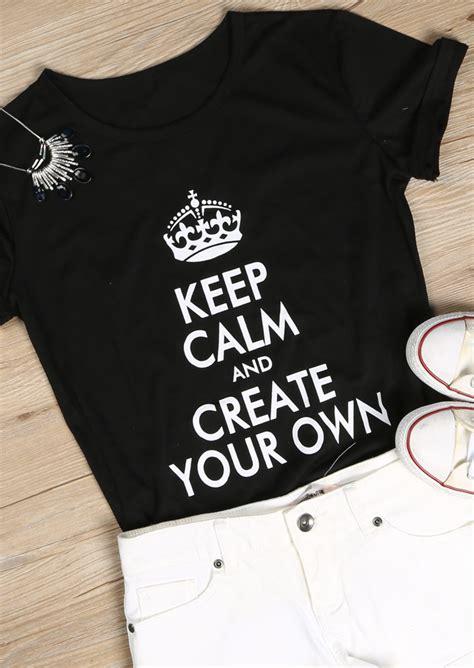 design your own t shirt keep calm and create your own t shirt fairyseason