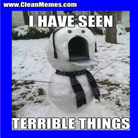 Snowman Meme - i have seen terrible things snowman clean memes the best the most online